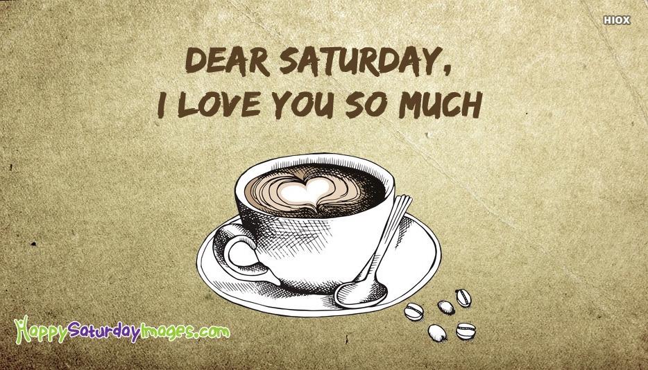 Dear Saturday, I Love You So Much