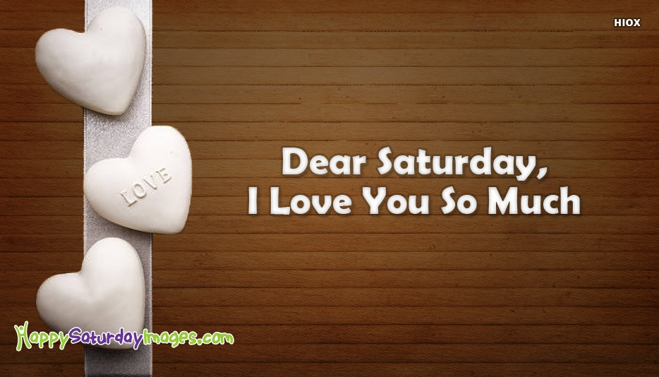 Dear Saturday, I Love You So Much