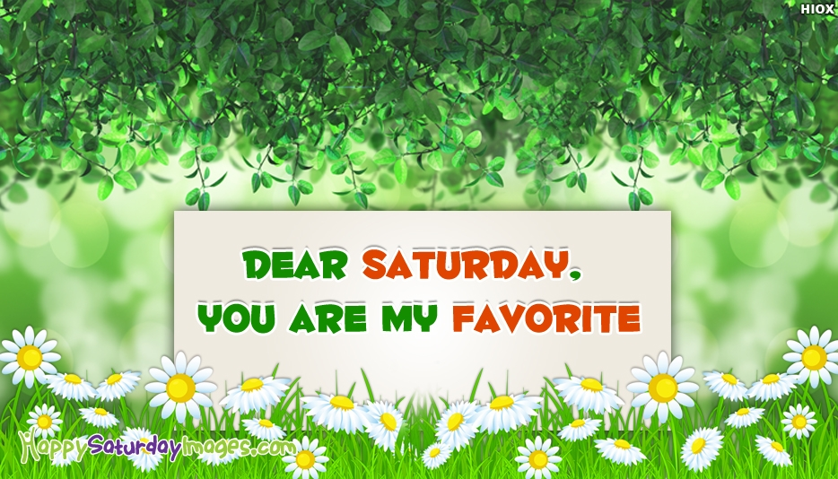 Dear Saturday, You are My Favorite - Happy Saturday Images for Wallpaper