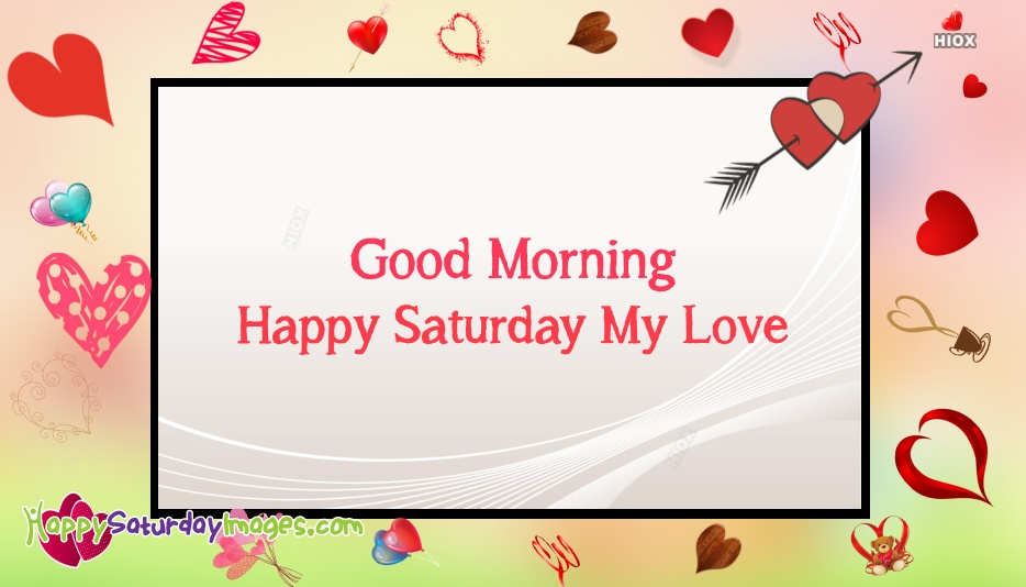 Good Morning Happy Saturday My Love
