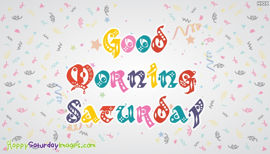 Good Morning Saturday - Good Morning Happy Saturday Images