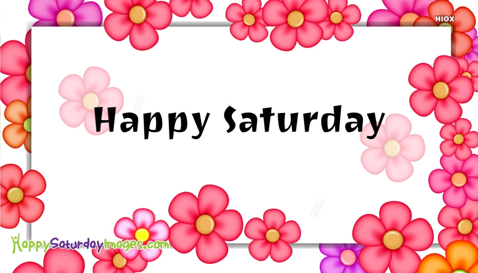 Happy Saturday Images for Flower