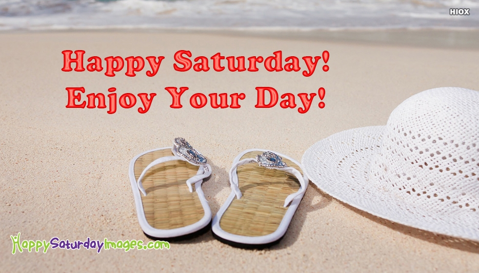 Happy Saturday! Enjoy Your Day - Happy Saturday Images for Friends
