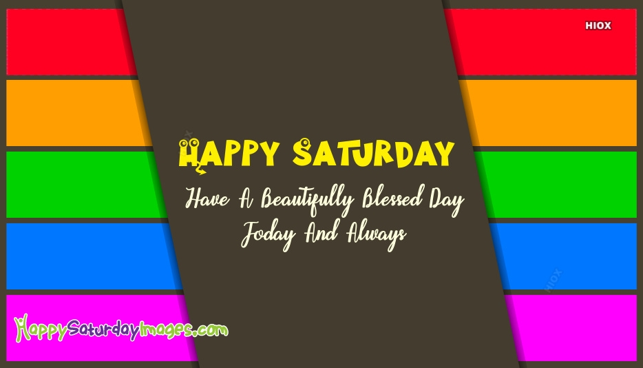 Happy Saturday, Have A Beautifully Blessed Day Today And Always