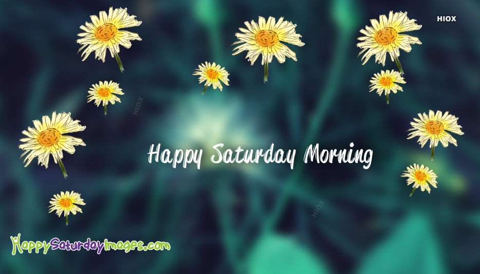 Happy Saturday Morning Wishes