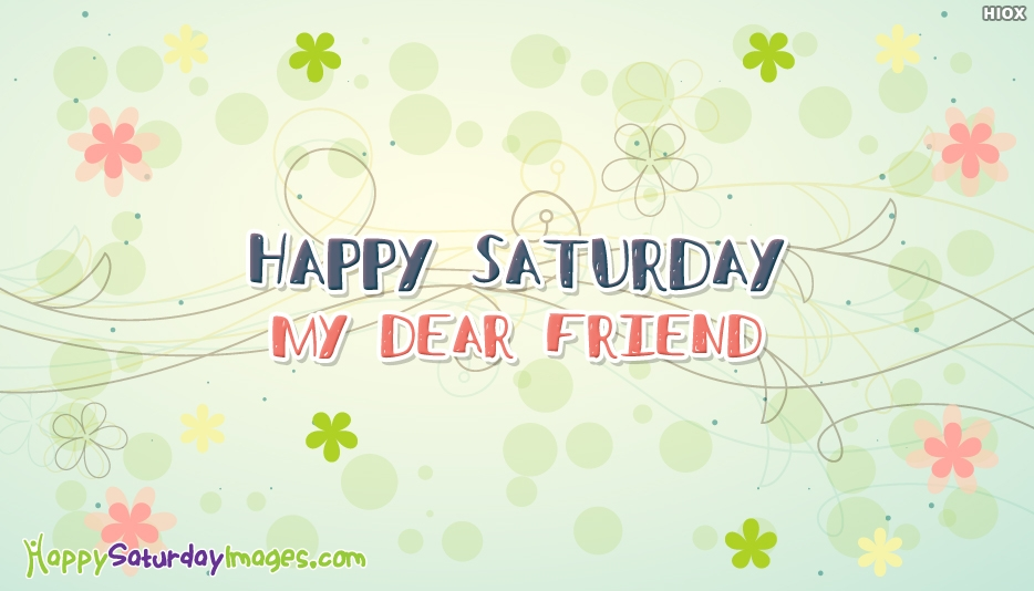 Happy Saturday Images For Dear Friend