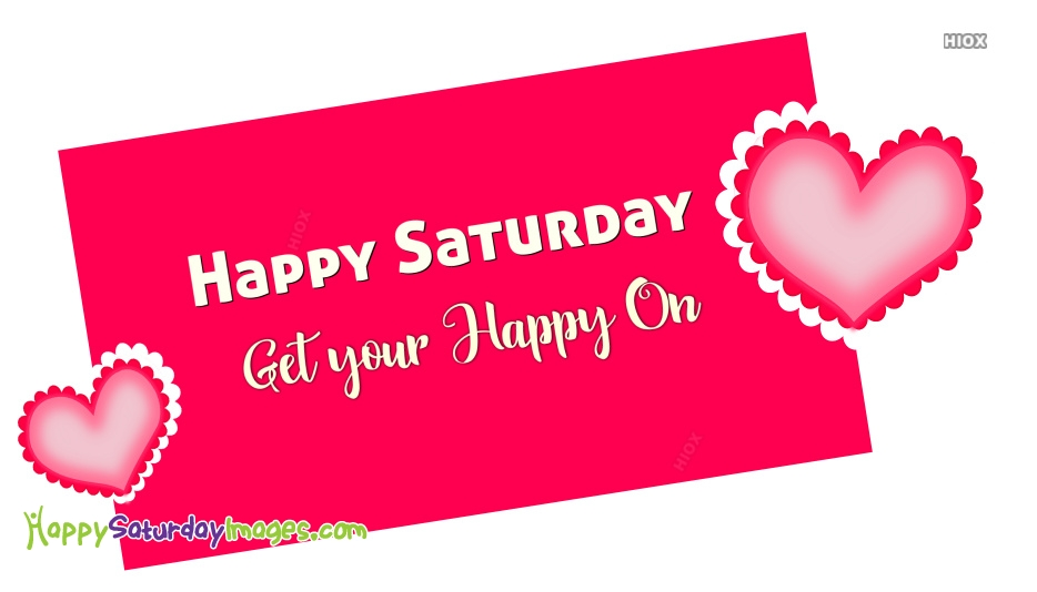 Happy Saturday Quotes | Get Your Happy On