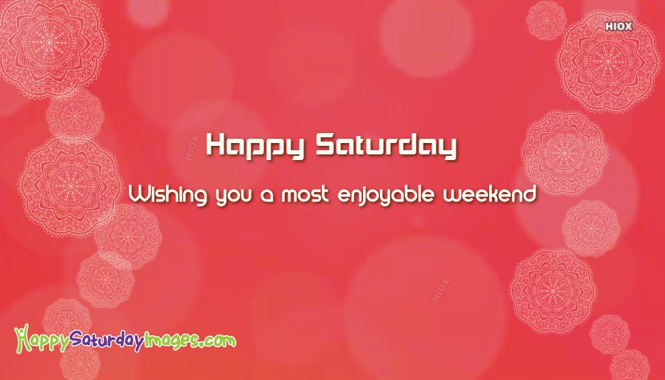 Have An Amazing Saturday And Awesome Weekend Images