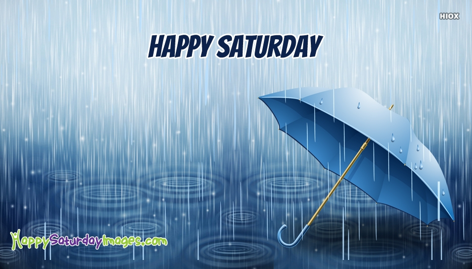 Happy Saturday Rainy