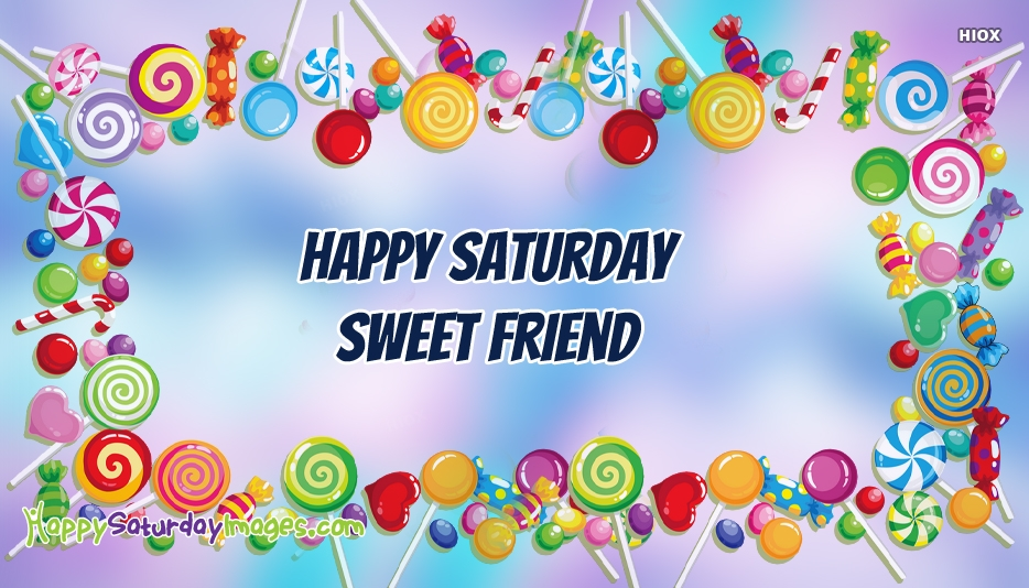 Happy Saturday Sweet Friend