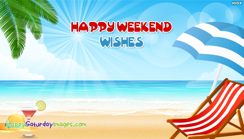 Happy Weekend Wishes - Happy Saturday Images for Weekend