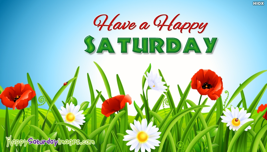 Have a Happy Saturday - Happy Saturday Images for Friends