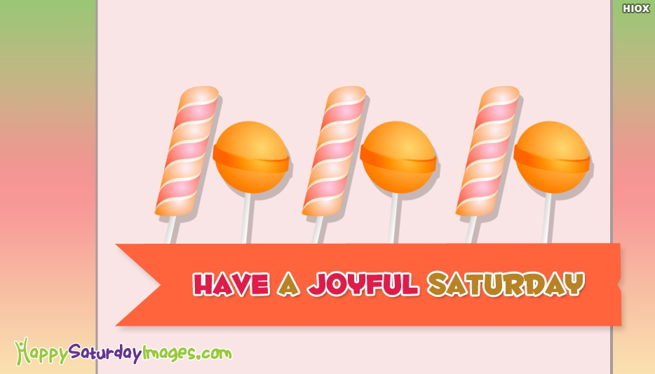 Have A Joyful Saturday - Joyful Saturday Images