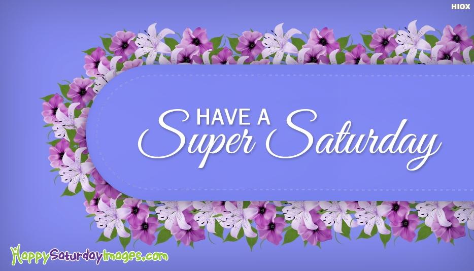 Have A Super Saturday - Happy Saturday Violet Images