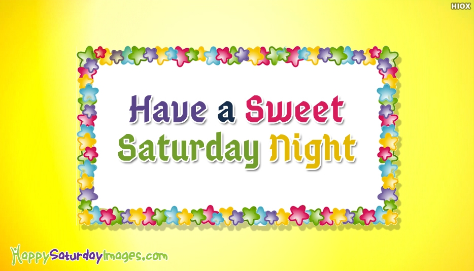 Have A Sweet Saturday Night - Happy Saturday Night Images