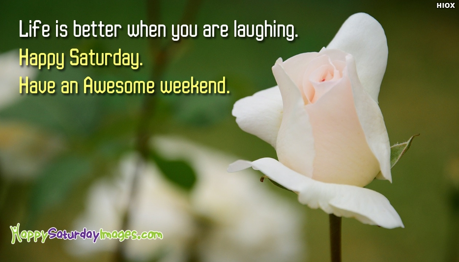 Life is Better When You are Laughing. Happy Saturday. Have an Awesome Weekend - Happy Saturday Images for Weekend