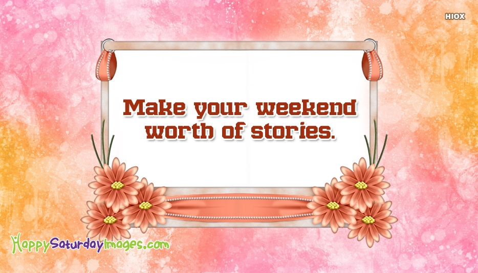 Make Your Weekend Worth Of Stories