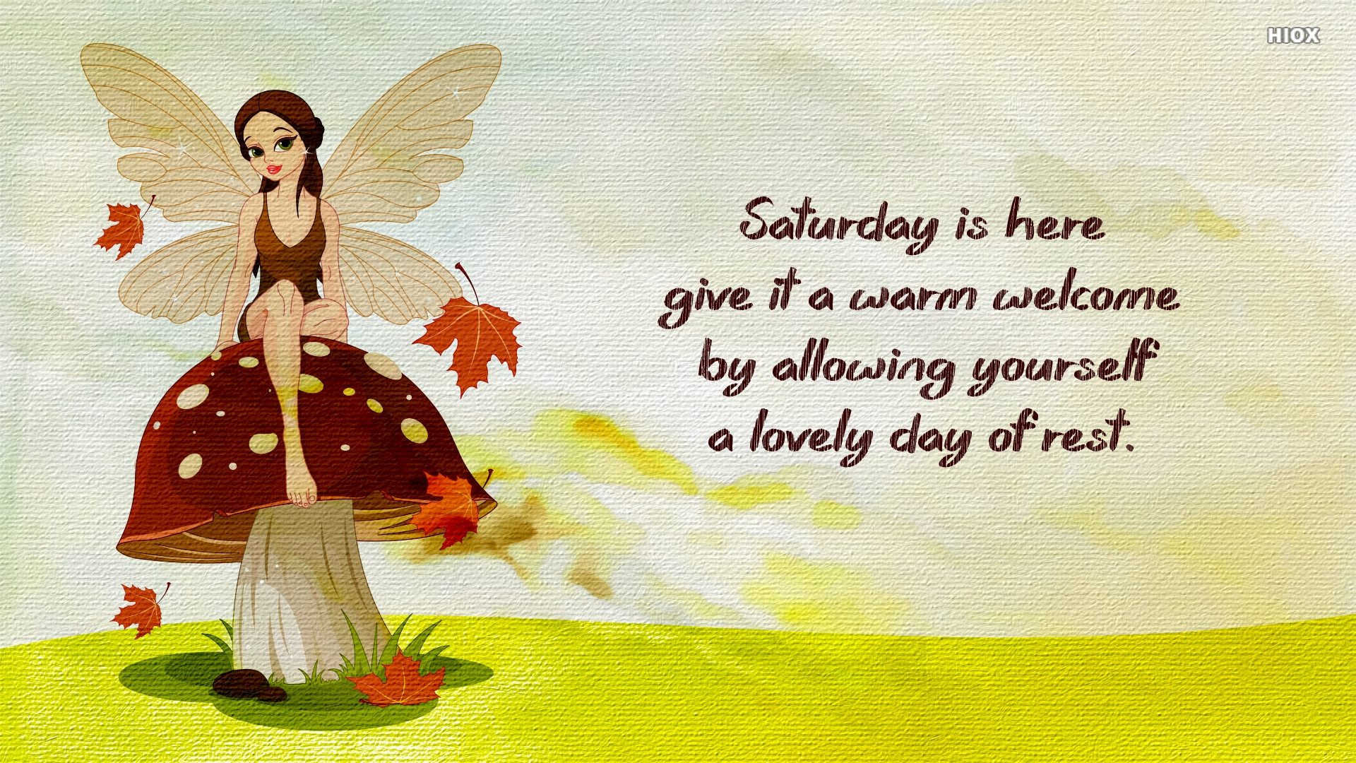 Saturday is Here; Give It A Warm Welcome By Allowing Yourself A Lovely Day Of Rest.