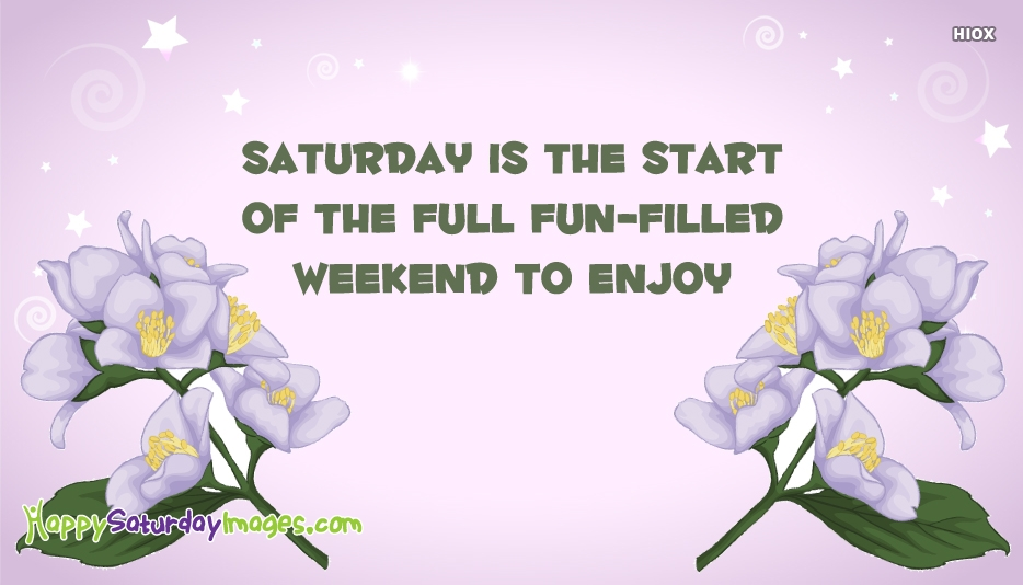 Saturday Is The Start Of The Full Fun-filled Weekend To Enjoy