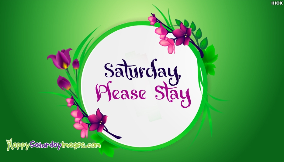Saturday Please Stay