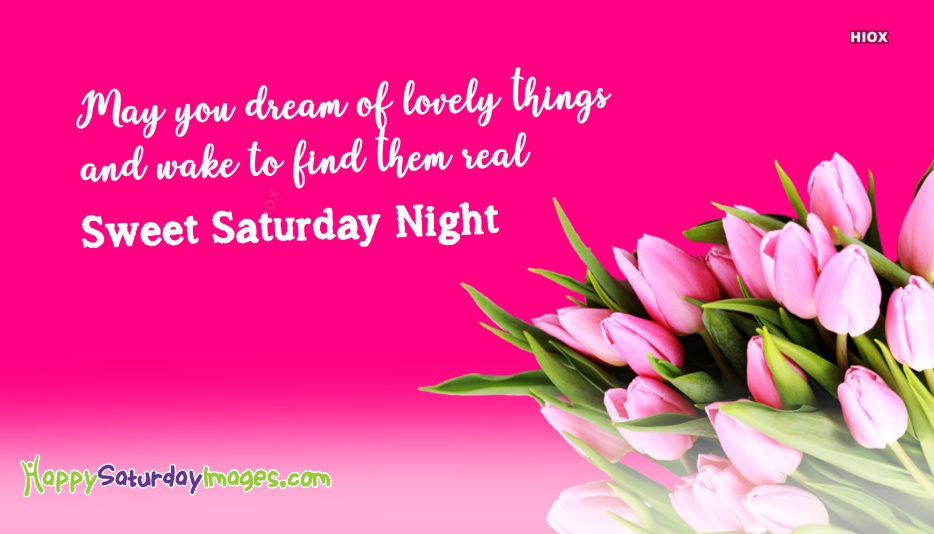 Sweet Saturday Night Quotes | May You Dream Of Lovely Things and Wake To Find Them Real