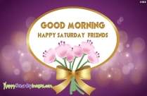 Good Morning Happy Saturday Friends