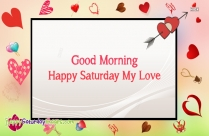 good morning my love have a nice saturday