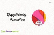 Happy Saturday Buenos Dias