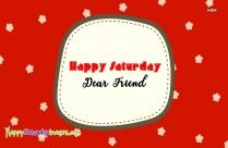 Happy Saturday Dear Friend