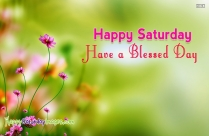 Happy Saturday Have A Blessed Day
