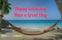 Happy Saturday Have A Great Day