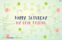 Happy Saturday My Dear Friend