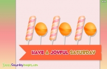 Have A Joyful Saturday
