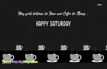 May Your Burdens Be None And Coffee Be Strong. Happy Saturday.
