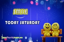 Today Saturday - Smile! Today Saturday