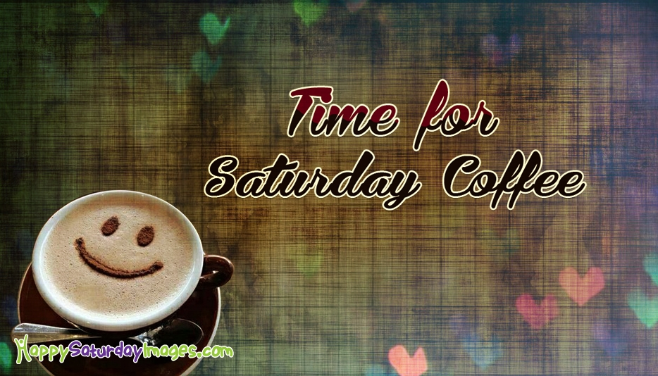Time For Saturday Coffee