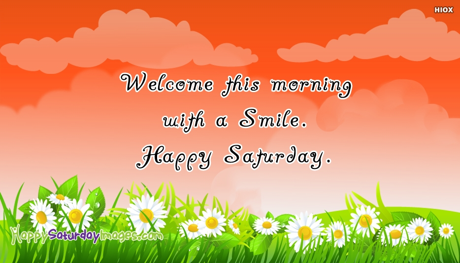 Welcome This Morning With A Smile Happy Saturday